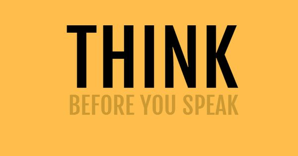 THINK BEFORE YOU SPEAK. Make Your Own Quotes At Http