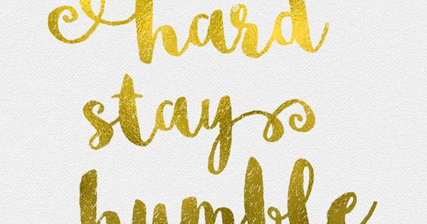 White gld work humble iphone wallpaper phone background - Stay humble wallpaper ...