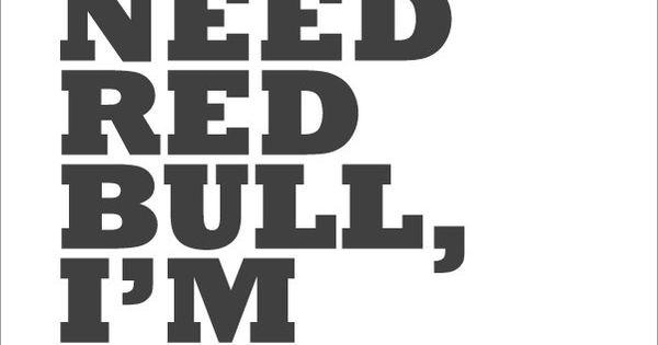 I don't need red bull, I'm taurus. Damn straight. I'm already wifty