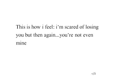 This Is How I Feel: I'm Scared Of Losing You But Then