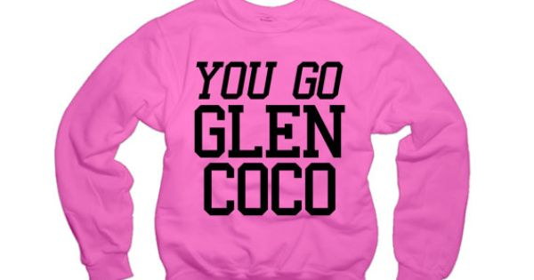 You Go Glen Coco Sweatshirt Mean Girls Sweater by StaticShirts, $25.00 ... You Go Glen Coco Scene