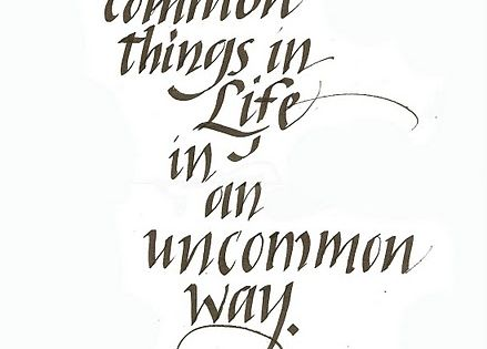Do The Common Things In Life In An Uncommon Way. ~George