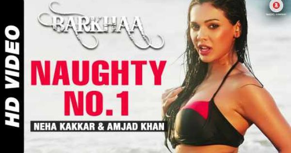 Neha Kakkar In Naughty No 1 Video Song Lyrics Feat Amjad Khan Sara Loren Barkhaa Movie Http Shar Es 1fqx1e Songs New Movie Song Bollywood Movie Songs