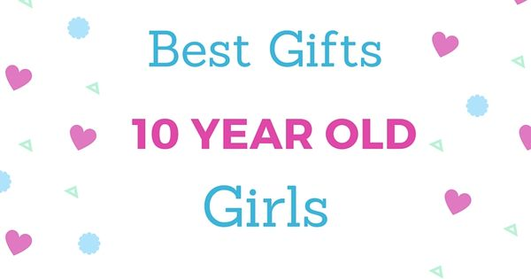 Toys for 10 year old girls top toys year old and best gifts