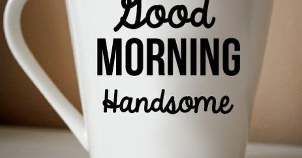 Good Morning Miss German : Good morning handsome i miss u more everyday wake up