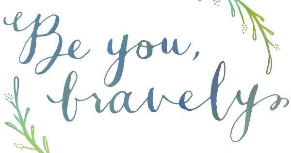 Be you, bravely. BeBrave BeYou 2014 LivingTheBabiatorsLife Inspiration