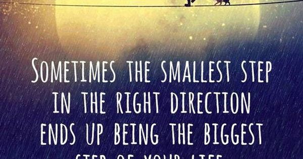 The smallest step in the right direction can end up being ...