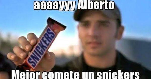 Aaaayyy Alberto Mejor Comete Un Snickers Buenos Dias Memes