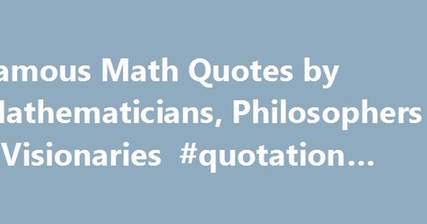 Famous Math Quotes by Mathematicians, Philosophers u2013 Visionaries - website quotation