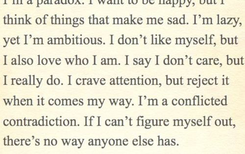I'm a paradox. I want to be happy, but I think of