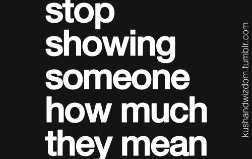 Never stop showing someone how much they mean to you. Relationship quote.