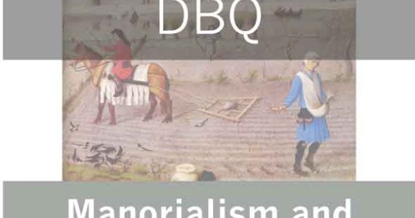 manorialism dbq These systems include manorialism during the middle ages in western europe,  mercantilism during the age of exploration, and communism in post–world war.