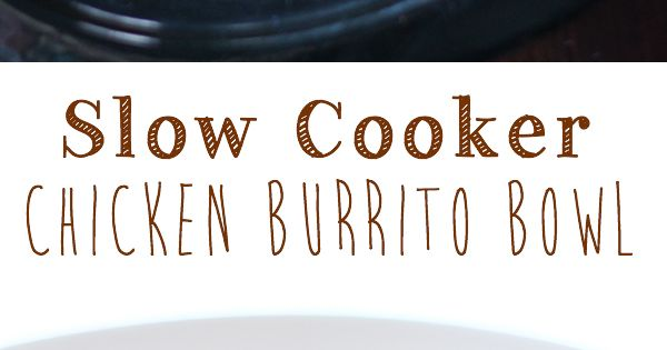 Slow Cooker Chicken Burrito Bowl - tender chicken, black beans and ...
