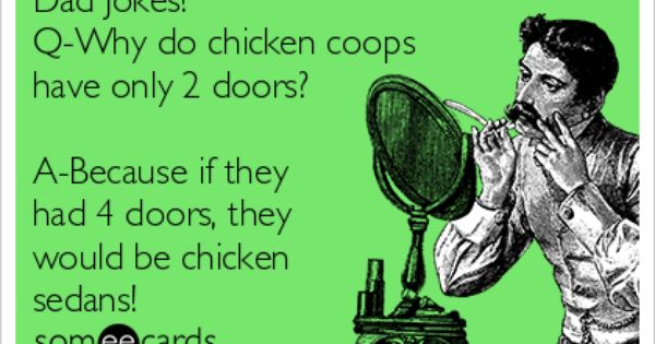 Dad Jokes Q Why Do Chicken Coops Have Only Doors A Because If