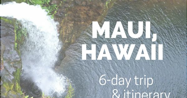Maui Hawaii 6 Day Trip And Itinerary Hawaii Honeymoon