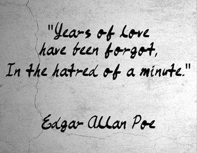 """Years of love  have been forgot, In the hatred of a minute"""