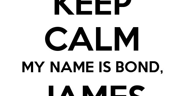 Keep calm my name is bond james bond pas de panique - My name is bond james bond ...