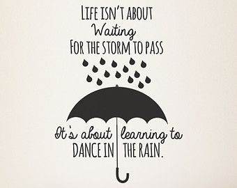 Inspiring Quote: Life isn't about waiting for the storm to pass ...