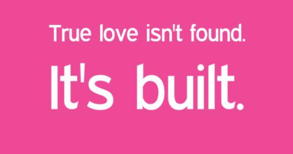 True Love Isn't Found. It's Built.