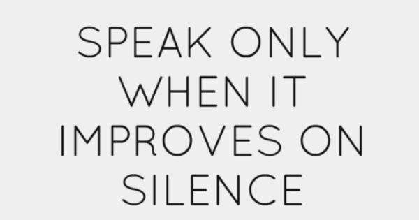 Speak only when it improves the silence quote