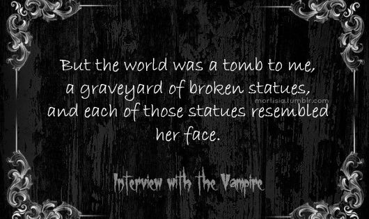 But the world was a tomb to me, a graveyard of broken ...