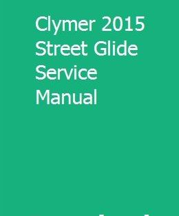 Clymer 2015 Street Glide Service Manual Owners Manuals Compact Tractors Repair Manuals