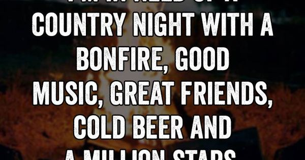 I'm In Need Of A Country Night With A Bonfire, Good Music