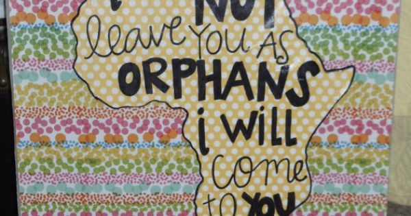 John 14:18 I will not leave you as orphans, I will come to ...