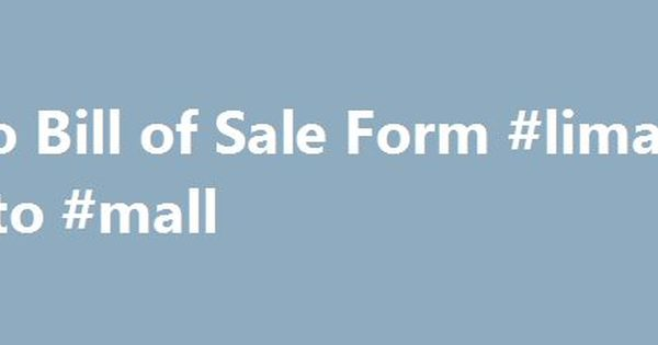 Auto Bill of Sale Form #lima #auto #mall http\/\/germanyremmont - automotive bill of sale