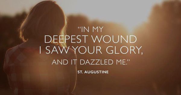Quot In My Deepest Wound I Saw Your Glory And It Dazzled Me Quot St Augustine Awestruck