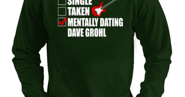 Mentally dating dave grohl sweatshirt