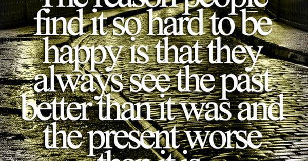 So True. Remember move forward and be happy