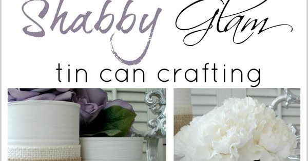 Shabby Vintage Tin Can Craft - Fox Hollow Cottage (ideas for the