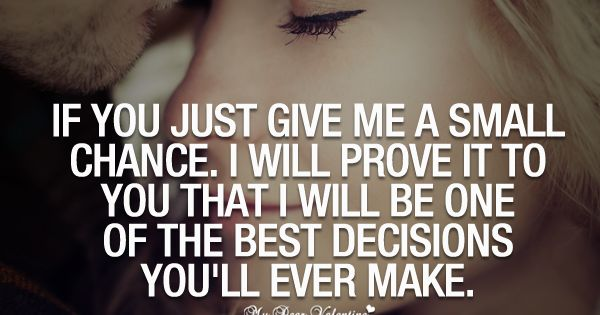 If You Just Give Me A Small Chance. I Will Prove It To You