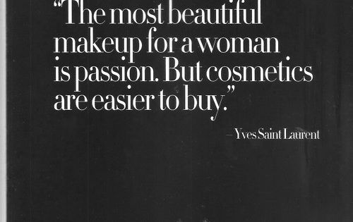 The most beautiful makeup for a woman is passion. But cosmetics are