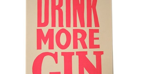 Drink More Gin by Robert Rubbish (Black)- would be cute for a