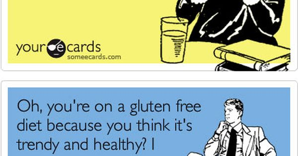 Funny gluten free ecards. Want more GF stuff ...