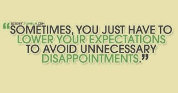 Sometimes You Just Have To Lower Your Expectations To Avoid Unnecessary Disappointments Expectation Quotes Quotable Quotes Positive Quotes