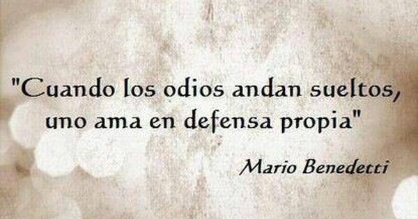 Poema Defensa De La Alegria Mario Benedetti Porque El Mundo Necesita Amor Te Odio