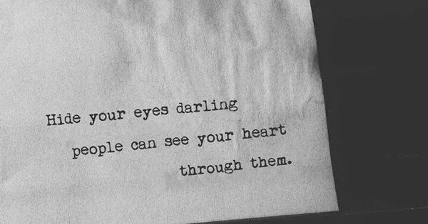 Hide Your Eyes Darling People See Your Heart Through Them