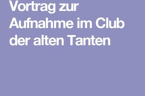 Vortrag Zur Aufnahme Im Club Der Alten Tanten Sketche Zum Geburtstag Spiele Geburtstag 50 Geburtstag Frau