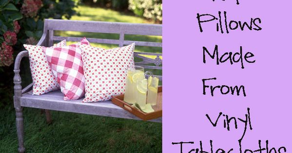 Good idea! Outdoor pillows made from vinyl tablecloths (or vinyl fabric) **********************