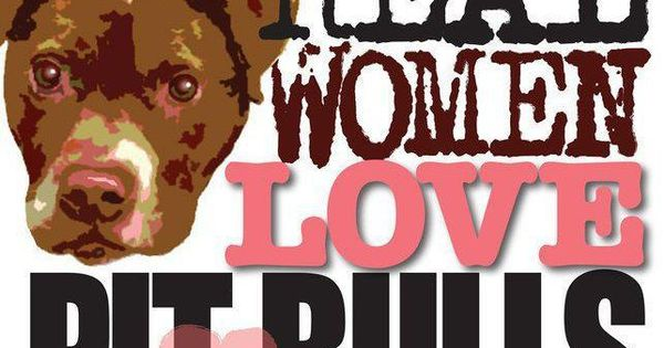 The Truth About Pit Bulls: Real Women Love Pit Bulls reportanimalabuse rescueanimals