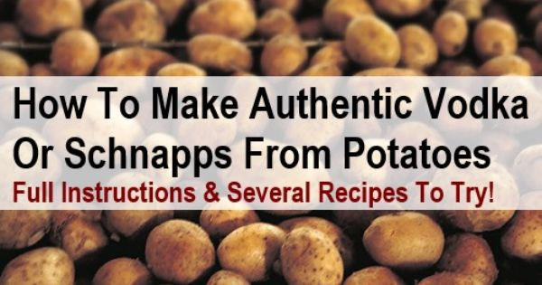 How To Make Vodka Or Schnapps From Potatoes Schnapps Moonshine Recipes How To Make Vodka