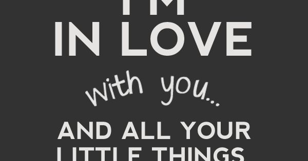 I'm in love with you and all your little things love onedirection