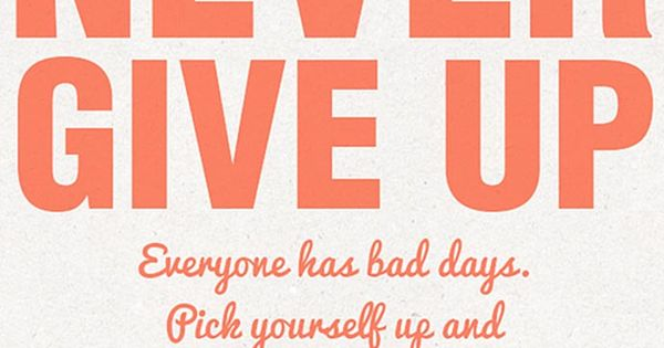 """Quote: """"Never Give Up. Everyone Has Bad Days. Pick"""