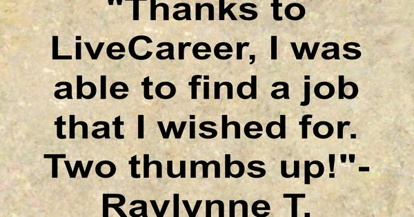 Thanks to LiveCareer, I was able to find a job that I wished for - live carreer