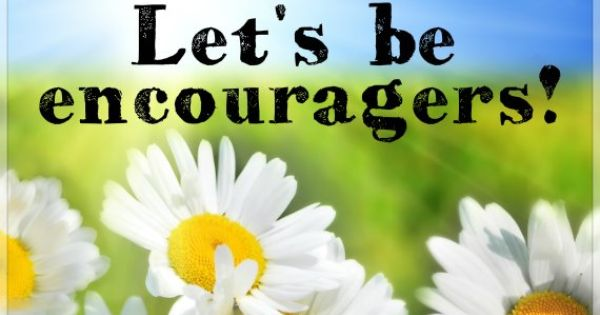 Let us encourage one another daily. Let us make every day ...