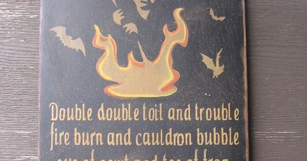 Double The Trouble Quotes: Primitive Halloween Sign...Double Double Toil And Trouble