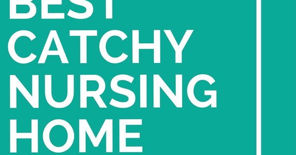 25 Best Catchy Nursing Home Slogans | Catchy slogans